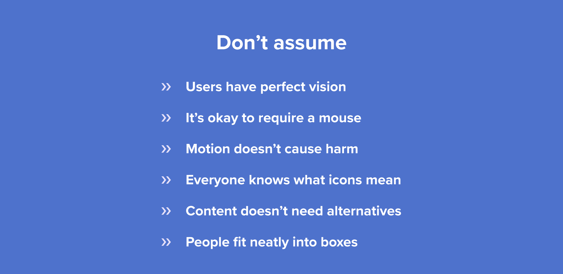A list of assumptions that should not be made about your users.